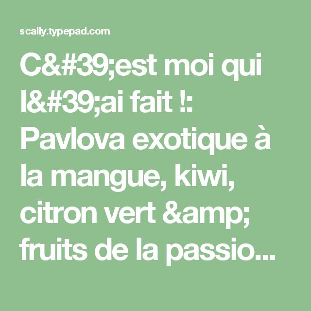 C'est moi qui l'ai fait !: Pavlova exotique à la mangue, kiwi, citron vert & fruits de la passion & considérations sur la chantilly ou la crème fouettée