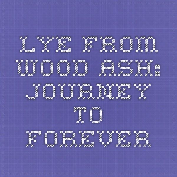 Lye from wood ash: Journey to Forever