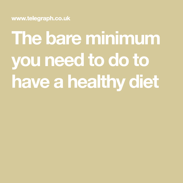 minimum bare diet healthy need telegraph