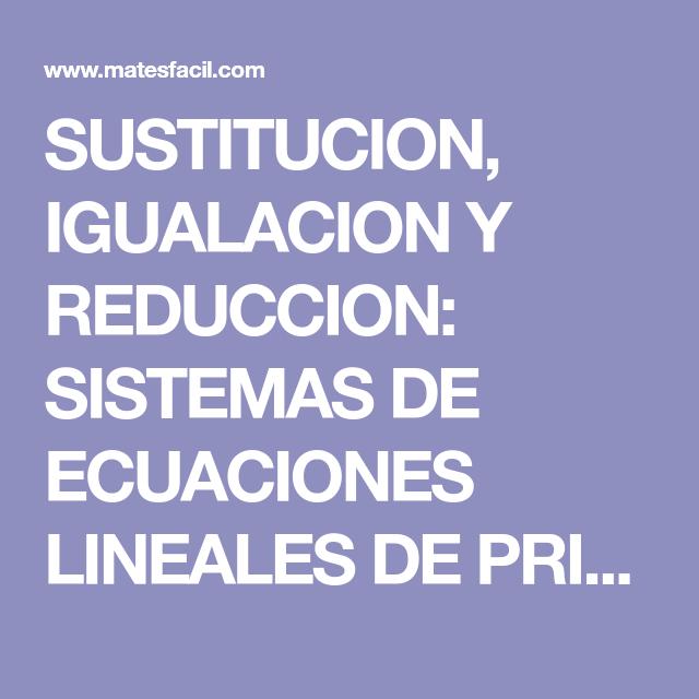 SUSTITUCION, IGUALACION Y REDUCCION: SISTEMAS DE ECUACIONES LINEALES ...