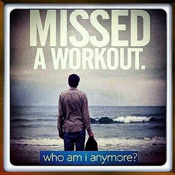 When I miss a workout