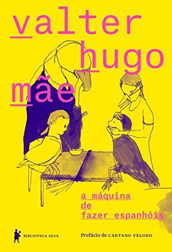 A Maquina De Fazer Espanhois Por Valter Hugo Mae Https Www