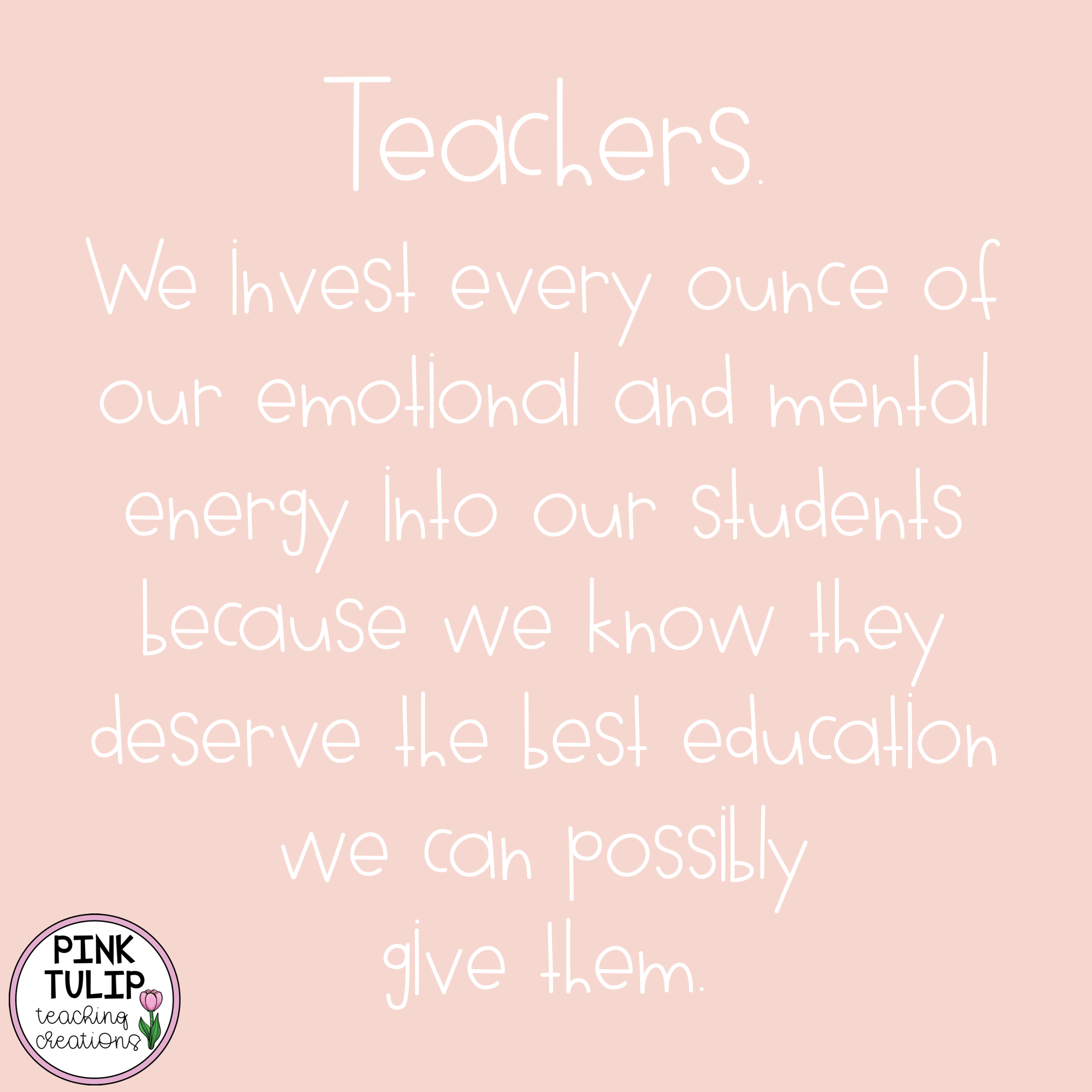 Teachers We Invest Every Ounce Of Our Emotional And