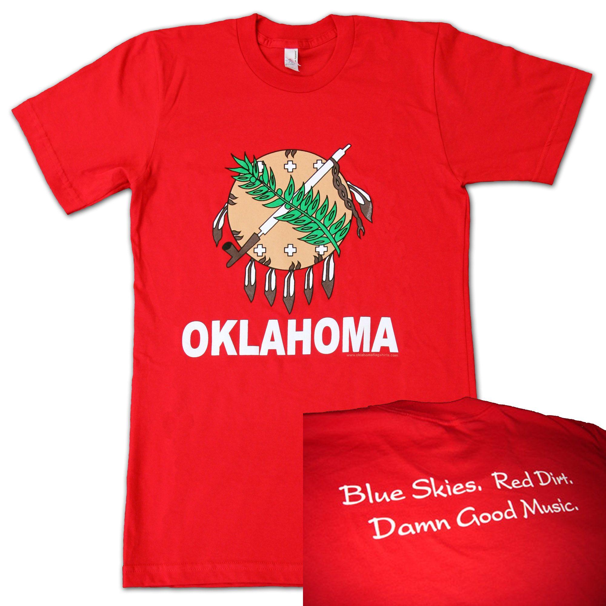 09f28e5f Oklahoma - blue skies, red dirt, damn good music. (This site has lots of  good Oklahoma shirts)