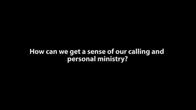 How can we get a sense of our calling and personal ministry? 2 min video clip, Tim Keller.