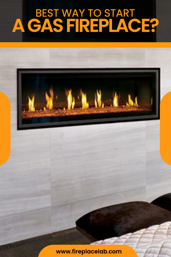 Best Way To Start A Gas Fireplace Gas Fireplace Fireplace Gas