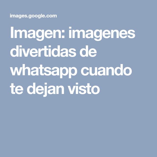 Imagen Imagenes Divertidas De Whatsapp Cuando Te Dejan
