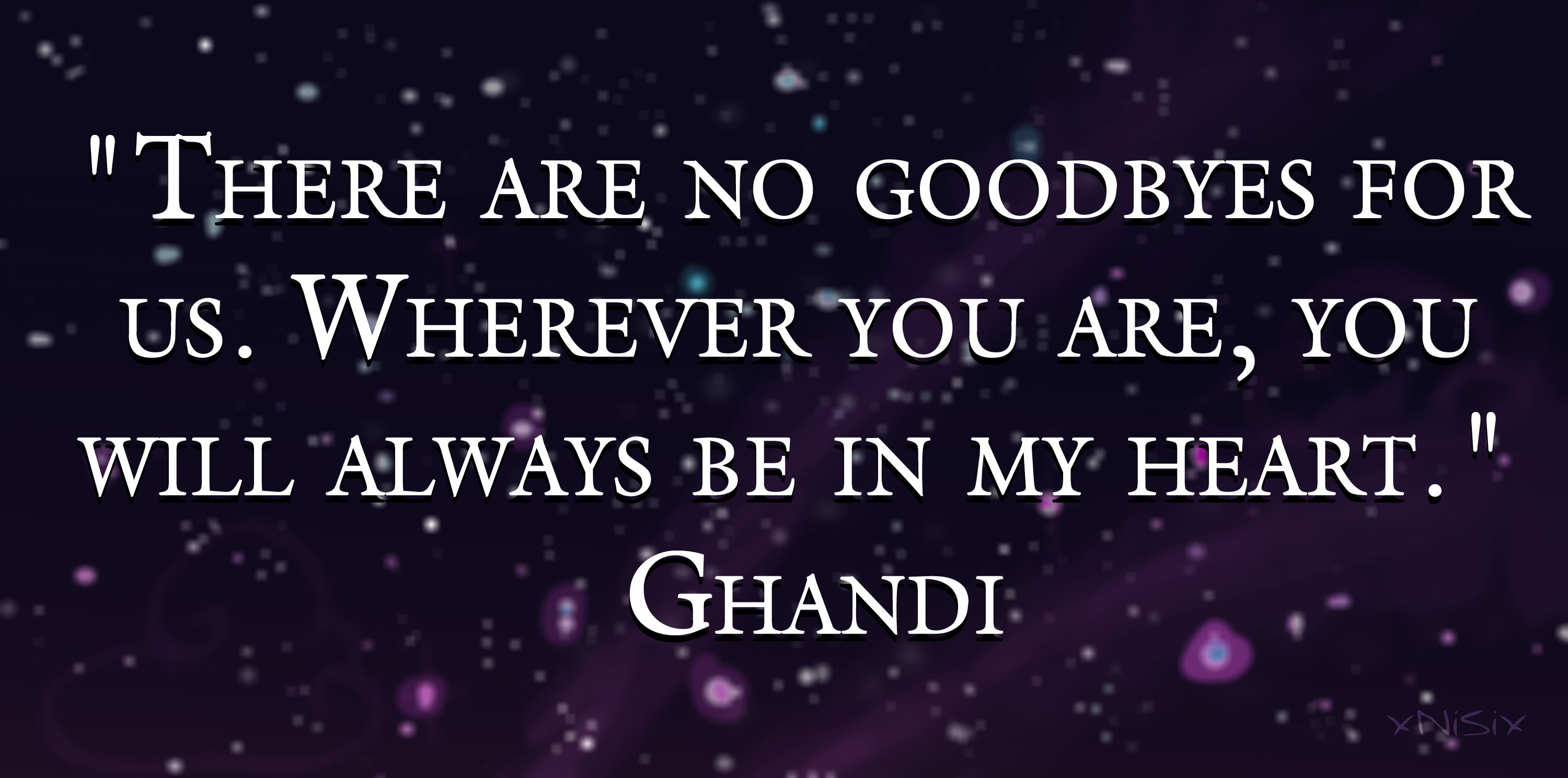 There Are No Goodbyes For Us Wherever You Are You Will Always Be
