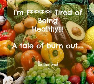The Busy Broad: I'm F****** Tired of Being Healthy