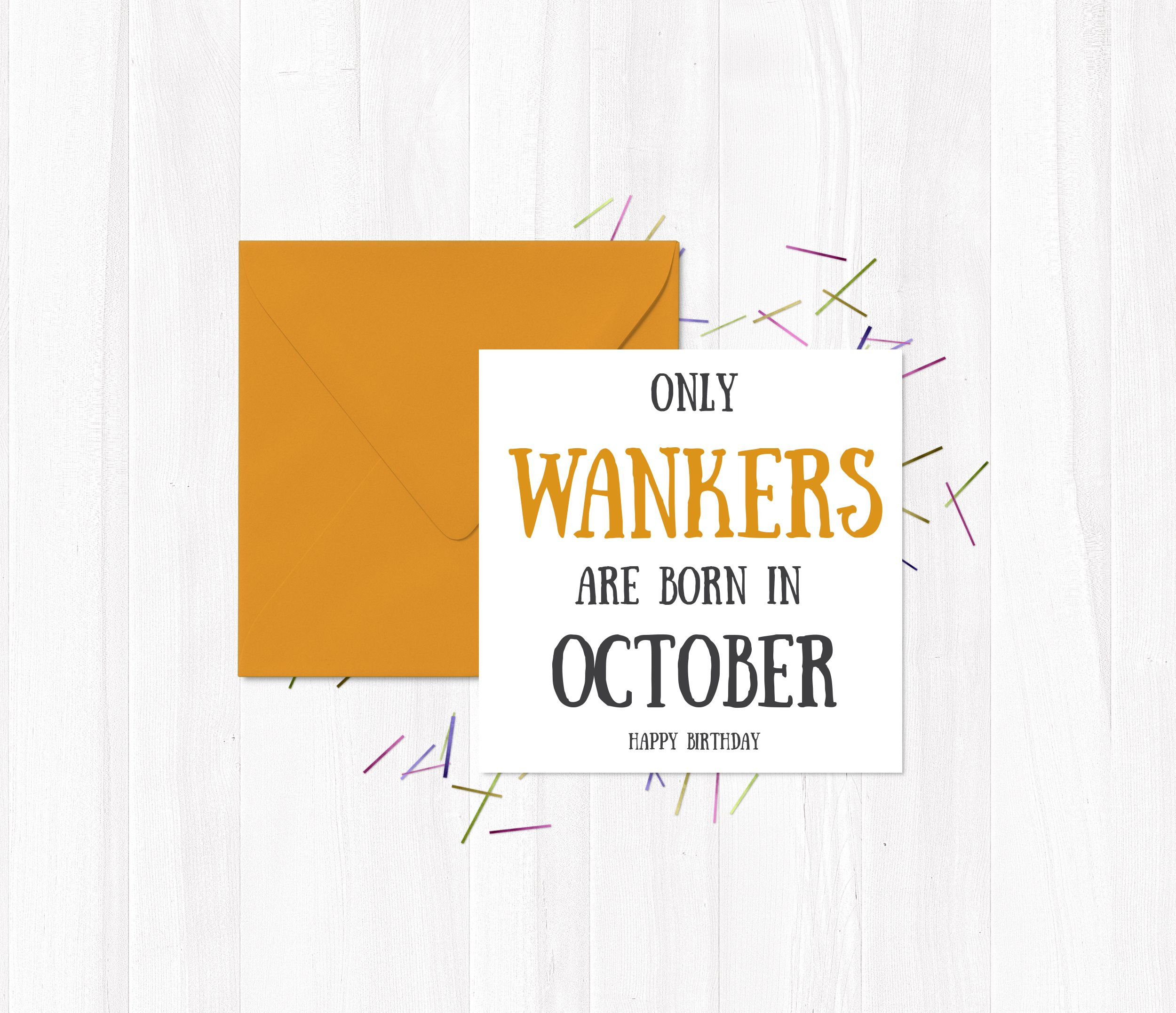 Funny Greetings Cards Only Wankers Are Born In October   Happy Birthday    #October #
