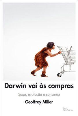 Darwin vai as compras - Sexo, evolução e consumo.