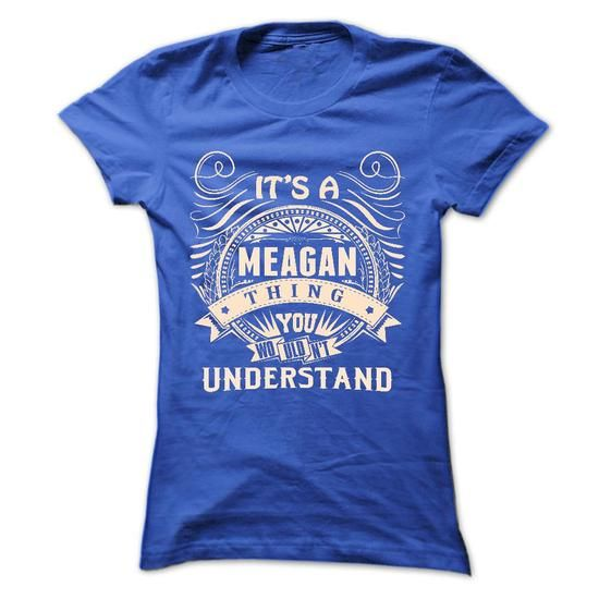 MEAGAN .Its a MEAGAN Thing You Wouldnt Understand - T S - #grafic tee #sweater knitted. ACT QUICKLY => https://www.sunfrog.com/Names/MEAGAN-Its-a-MEAGAN-Thing-You-Wouldnt-Understand--T-Shirt-Hoodie-Hoodies-YearName-Birthday-43438889-Ladies.html?68278