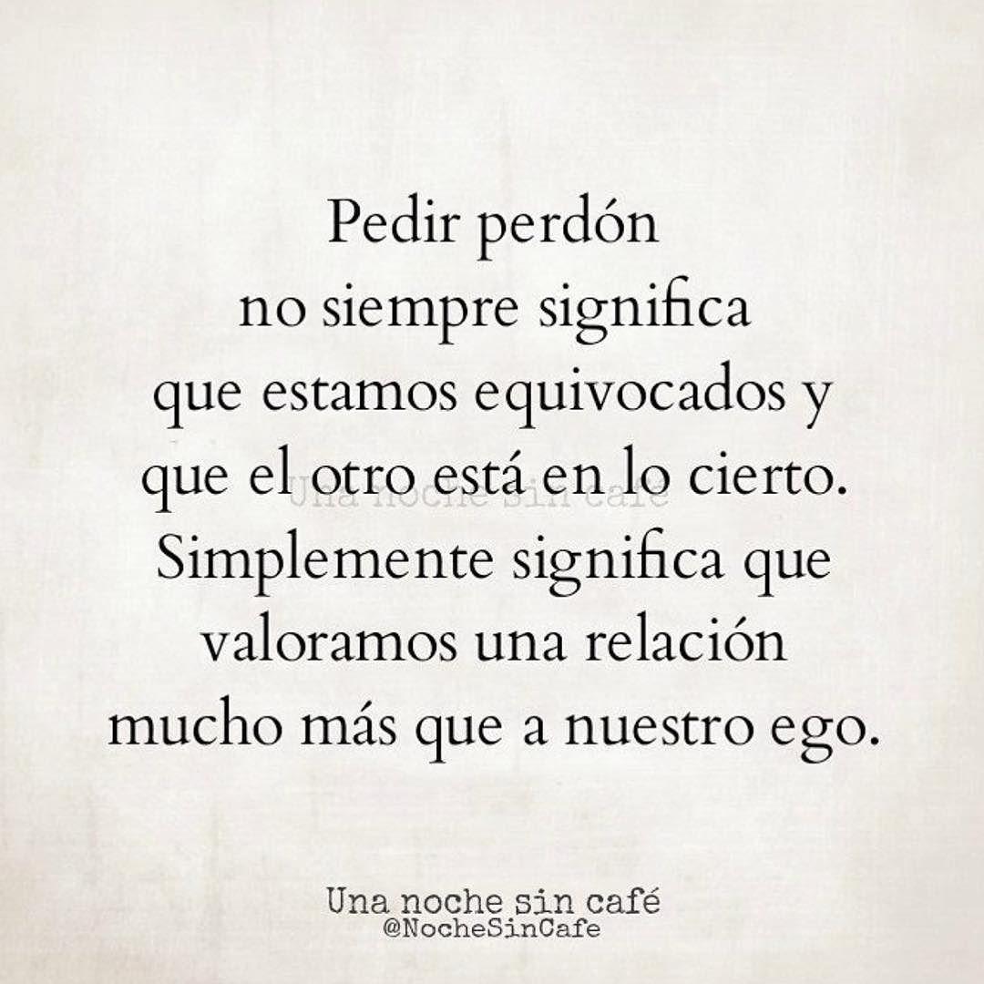 Una relaci³n es de dos pedir perd³n y tragarse el ego por parte de ambos es demostrar que el amor es más fuerte que el orgullo que pueda causarnos
