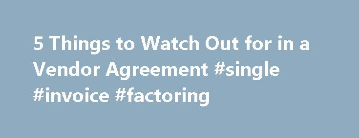 Things To Watch Out For In A Vendor Agreement Single Invoice - Single invoice factoring