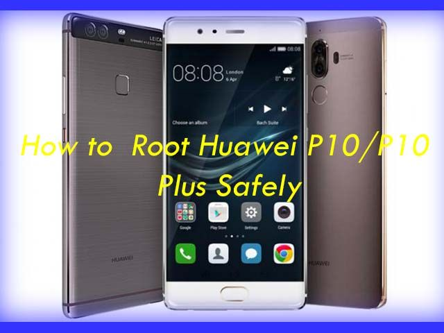 How to Unlock Bootloader, Install TWRP and Root Huawei P10/P10 Plus
