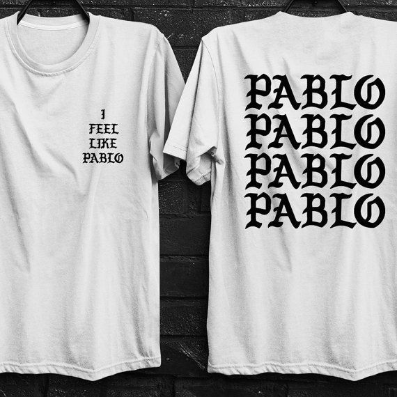 I Feel Like Pablo Shirt Kanye West Shirt The Life Of Pablo Shirt Yeezy Shirt Tee Shirt Fashion Kanye West Shirt Kanye Shirt
