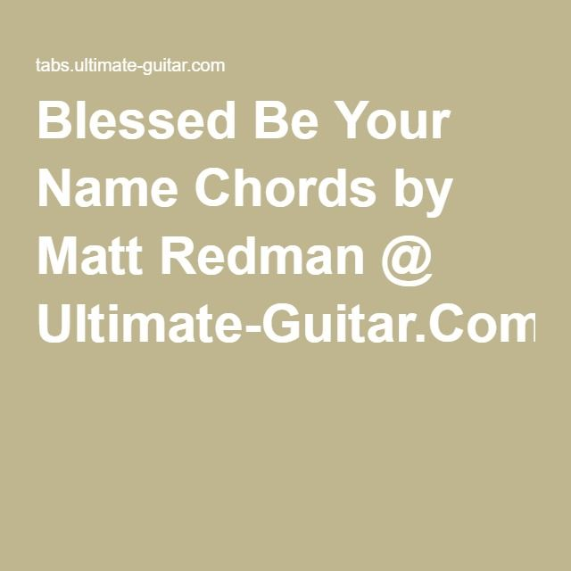 Blessed Be Your Name Chords by Matt Redman @ Ultimate-Guitar.Com ...