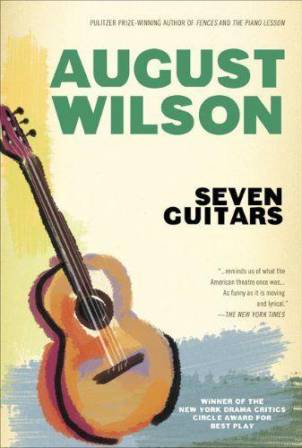 Seven Guitars by August Wilson   www/dp/0452276926