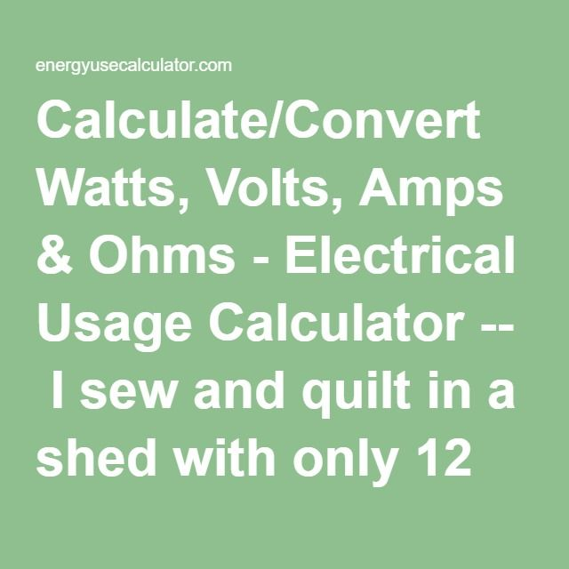 Calculateconvert watts volts amps ohms electrical usage calculateconvert watts volts amps ohms electrical usage calculator i sew and quilt in a shed with only 12 amps available for electricity keyboard keysfo Images