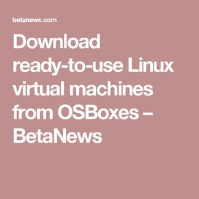 Download ready-to-use Linux virtual machines from OSBoxes