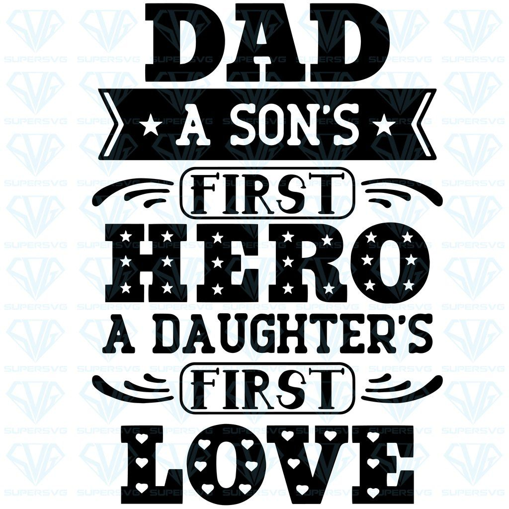 Download Dad Is A Daughter's First Love And A Son's First Hero ...