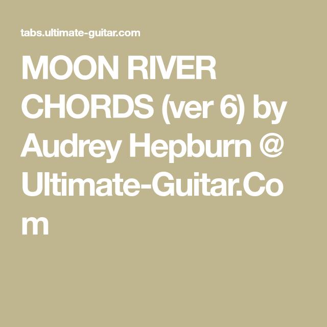 MOON RIVER CHORDS (ver 6) by Audrey Hepburn @ Ultimate-Guitar.Com ...