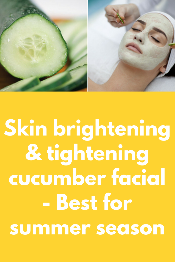 Skin brightening & tightening cucumber facial - Best for summer