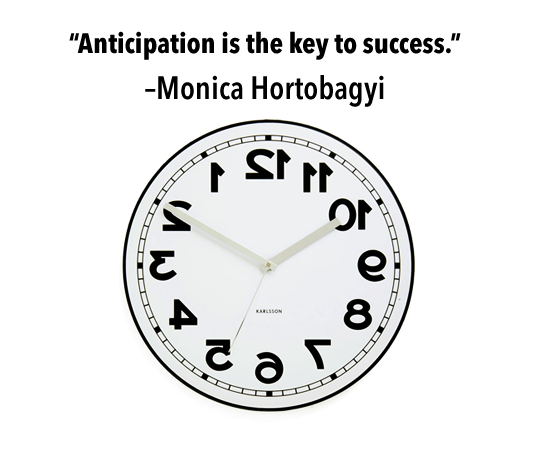 """Anticipation is the key to success."""