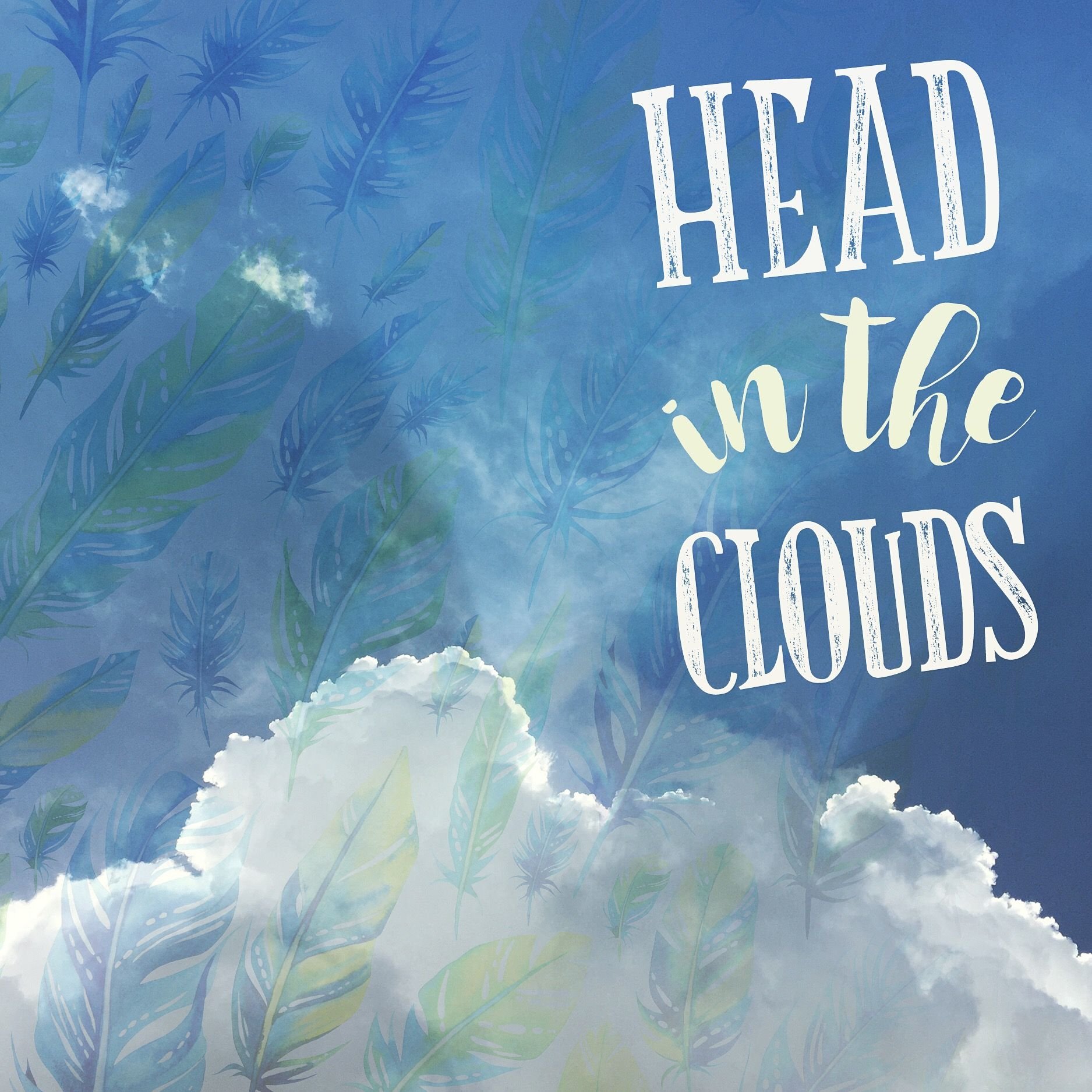 keep your head in the clouds inspirational quote graphic design