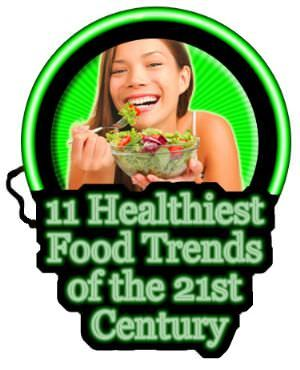 The 11 Healthiest Food Trends of the 21st Century