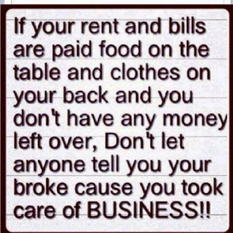 If Your Rent And Bills Are Paid Food On The Table And Clothes On Your Back And You Don T Have Any Money Left Over Don T Let Told You So Let It