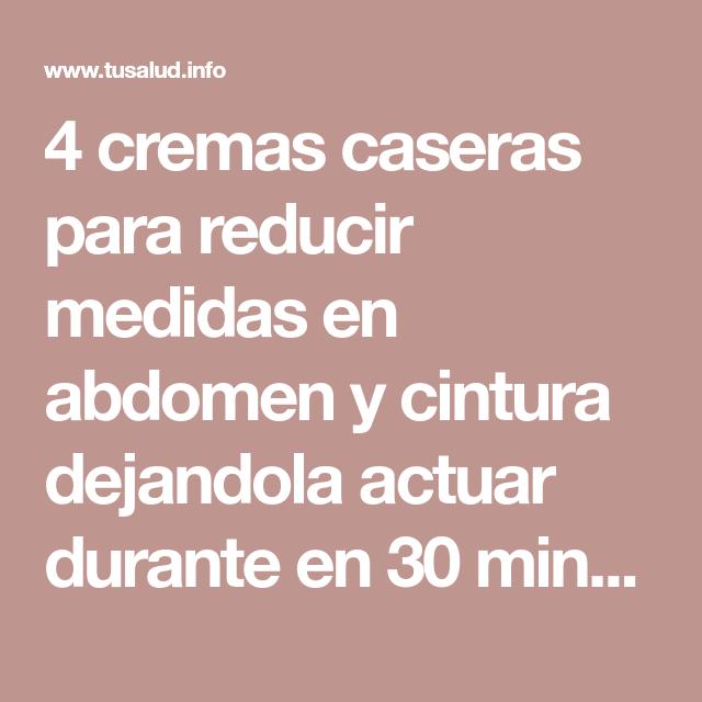 4 cremas caseras para reducir medidas en abdomen y cintura dejandola actuar durante en 30 minutos.