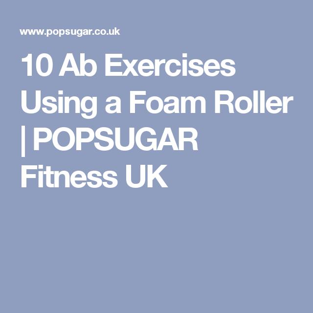 10 Ab Exercises Using a Foam Roller | POPSUGAR Fitness UK