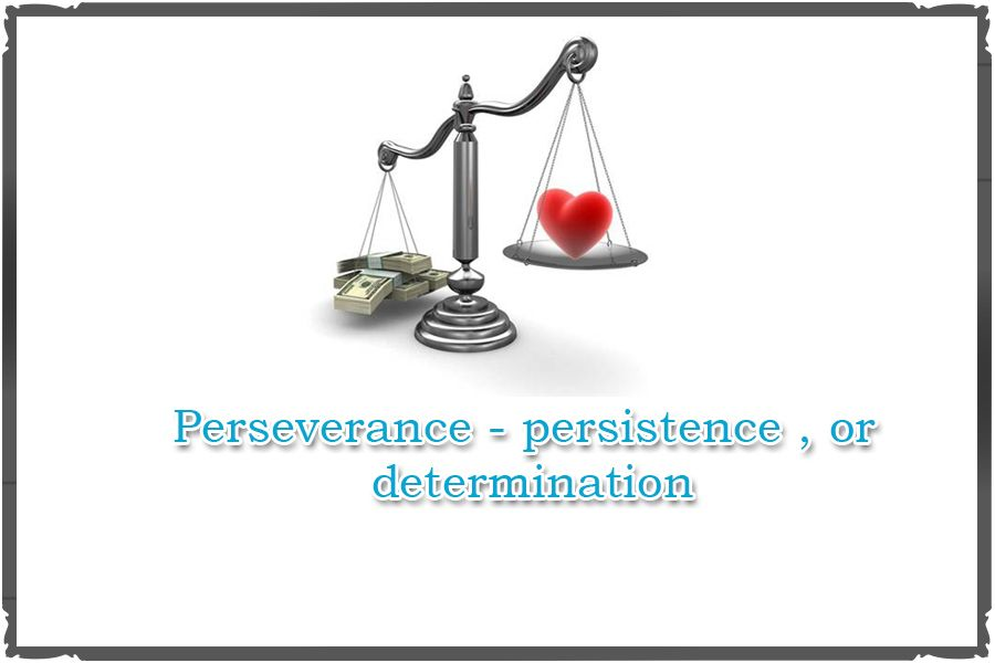 Perseverance - persistence, or determination  http://www.values-test.com/