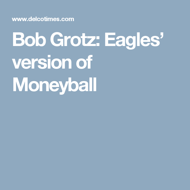Bob Grotz: Eagles' version of Moneyball