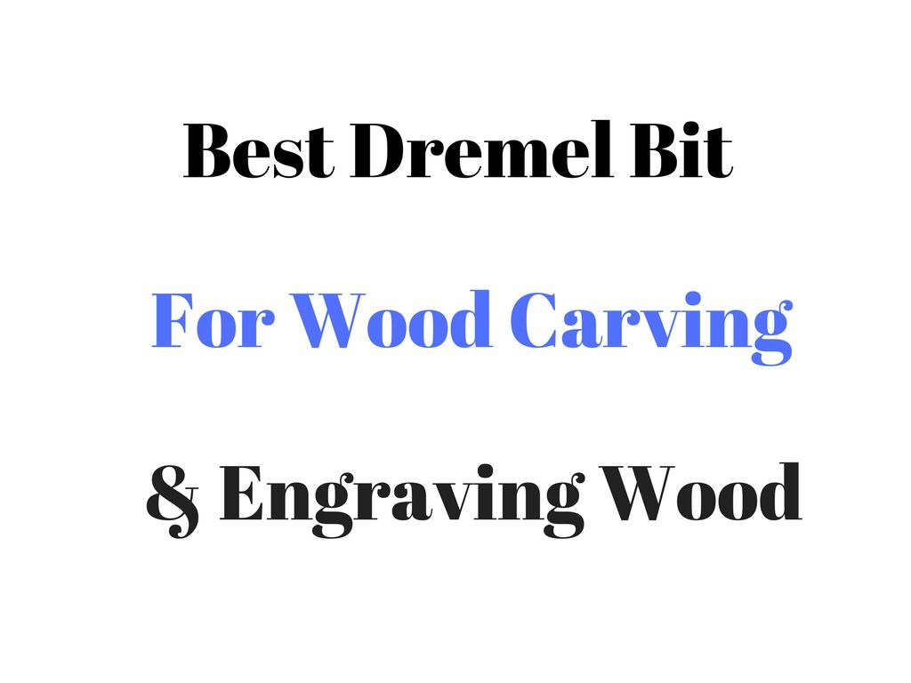 Best Dremel Bit For Wood Carving & Engraving Wood
