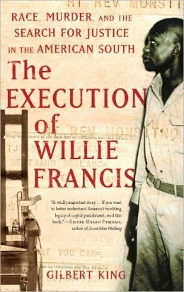 The Execution of Willie Francis: Race, Murder, and the Search for Justice in the American South  by Gilbert King