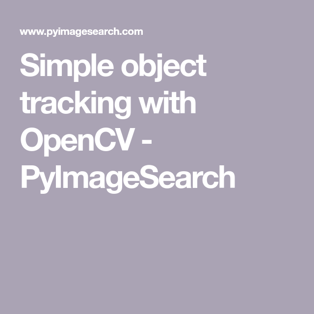 Simple object tracking with OpenCV - PyImageSearch | Tech