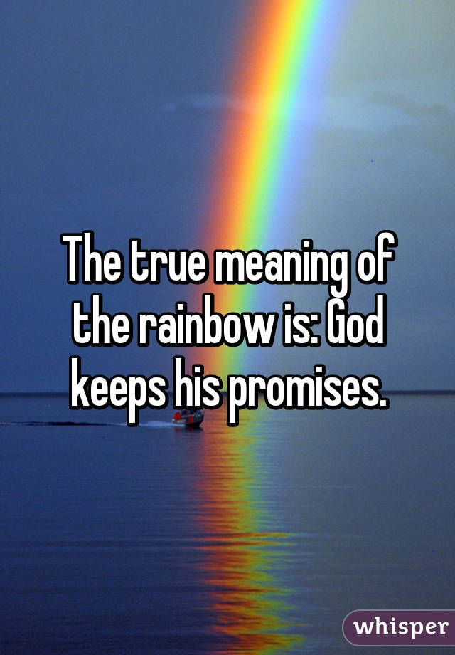 The True Meaning Of The Rainbow Is God Keeps His Promises Gods Promises Quotes Rainbow Quote Meant To Be Quotes