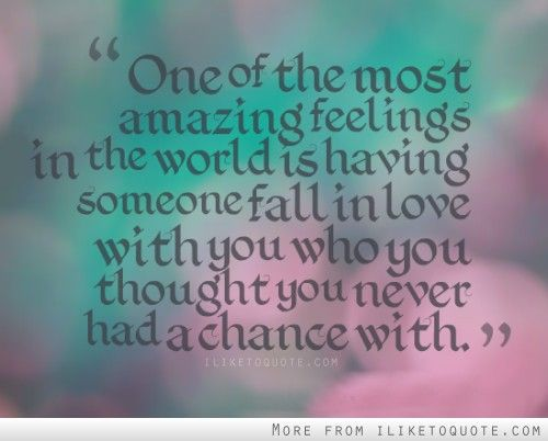 One Of The Most Amazing Feelings In The World Is Having Someone Fall In Love  With. Cute Love QuotesQuote ...