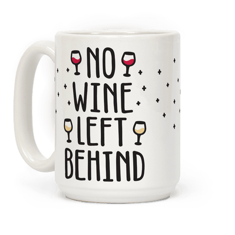 """No Wine Left Behind - Who spits out wine? That's so wasteful! Show every wine tasting that no wine gets left behind with this """"No Wine Left Behind"""" wine lover design! Perfect for a wine party, wine tasting, drinking wine with friends, wine parties, winos and wine lovers!"""