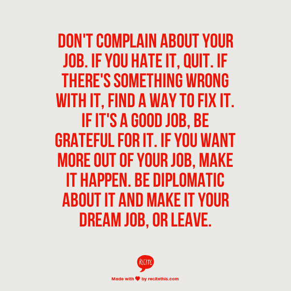 Dont Complain About Your Job If You Hate It Quit If Theres