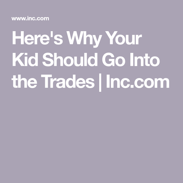 Here's Why Your Kid Should Go Into The Trades