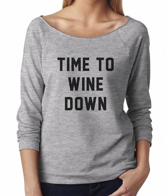Time To Wine Down Shirt Cool Graphic Sweatshirt Funny Sweatshirt
