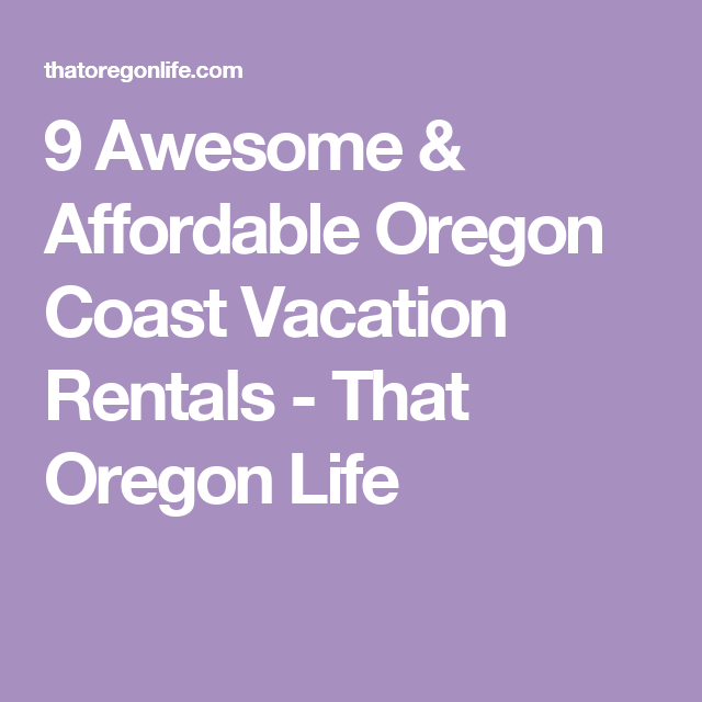 9 Awesome & Affordable Oregon Coast Vacation Rentals - That Oregon Life