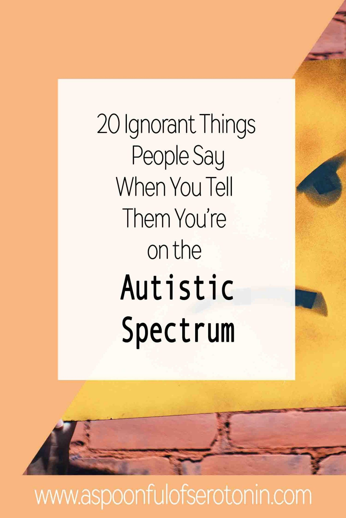 20 Ignorant Things People Say When You Tell Them You Re On The Autistic Spectrum Mild Autism Famous People With Autism World Autism Awareness Day