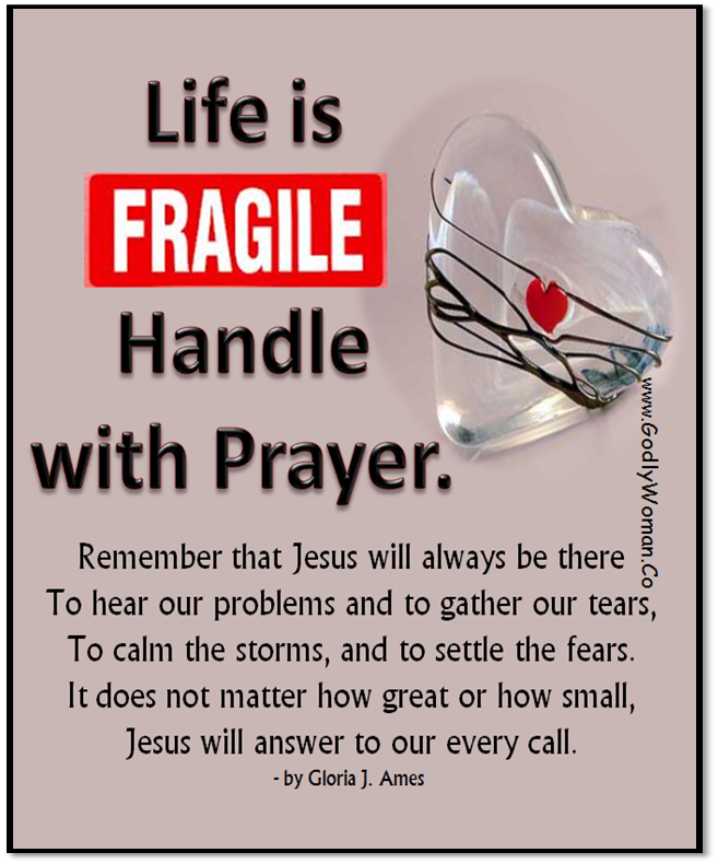 Life is fragile...handle with prayer