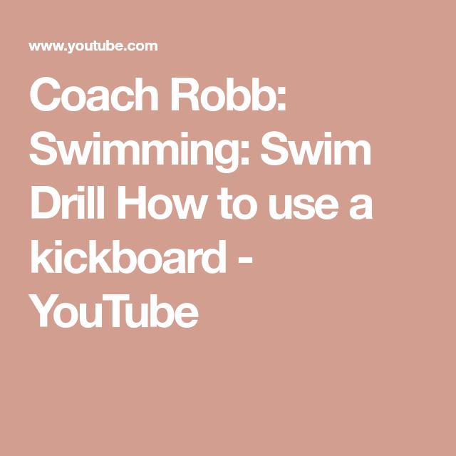11+ Coach Robb Swimming Swim Drill How to use a kickboard