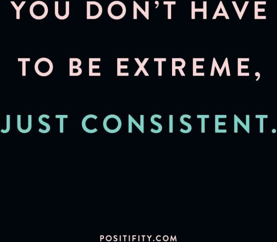 """You don't have to be extreme, just consistent."" #quotes #inspirationalquotes #motivation #exercise..."