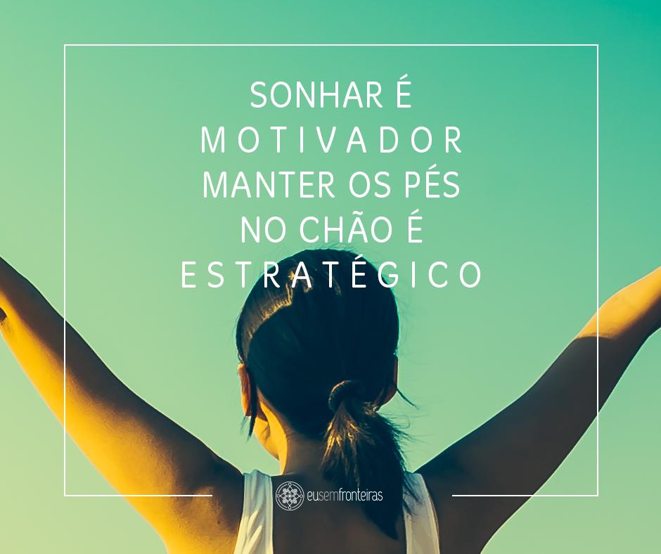 Sonhar é motivador. Manter os pés no chão é estratégico  ++ http://eusemfronteiras.com.br